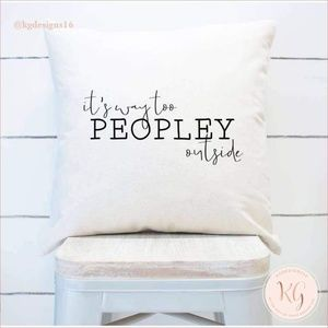It's Way Too Peopley Outside Pillow Cover